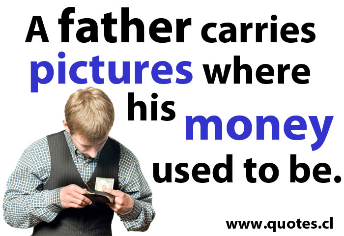 A father carries pictures where his money used to be.