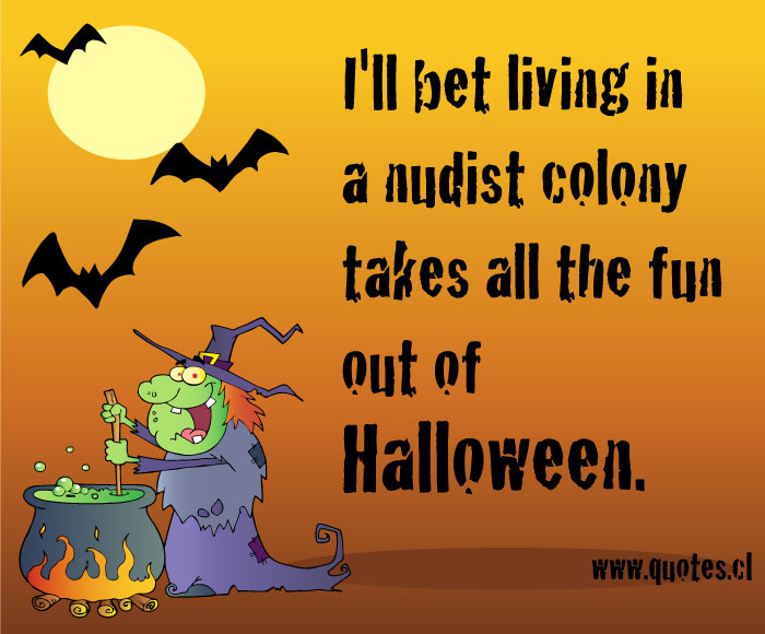 I'll bet living in a nudist colony takes all the fun out of Halloween Quote