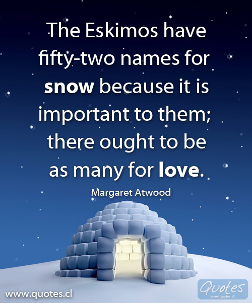 The Eskimos Had Fifty Two Names For Snow Because It Was Important To Them