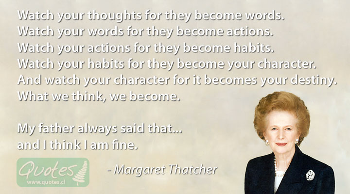 Margaret Thatcher Quote - What we think, we become