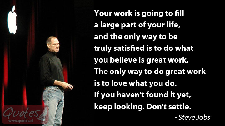 Work fills a large part of your life - Steve Jobs